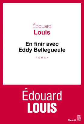En finir avec Eddy Bellegueule Edouard Louis Editions du Seuil France